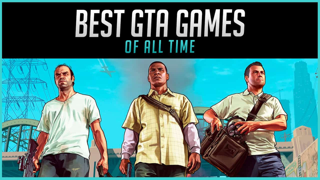 The Best GTA Games of All Time