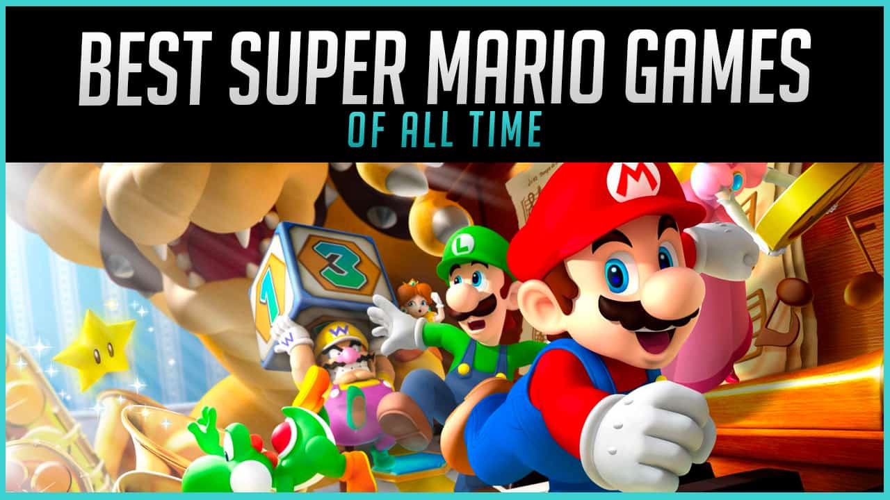 The Best Super Mario Games of All Time Ranked