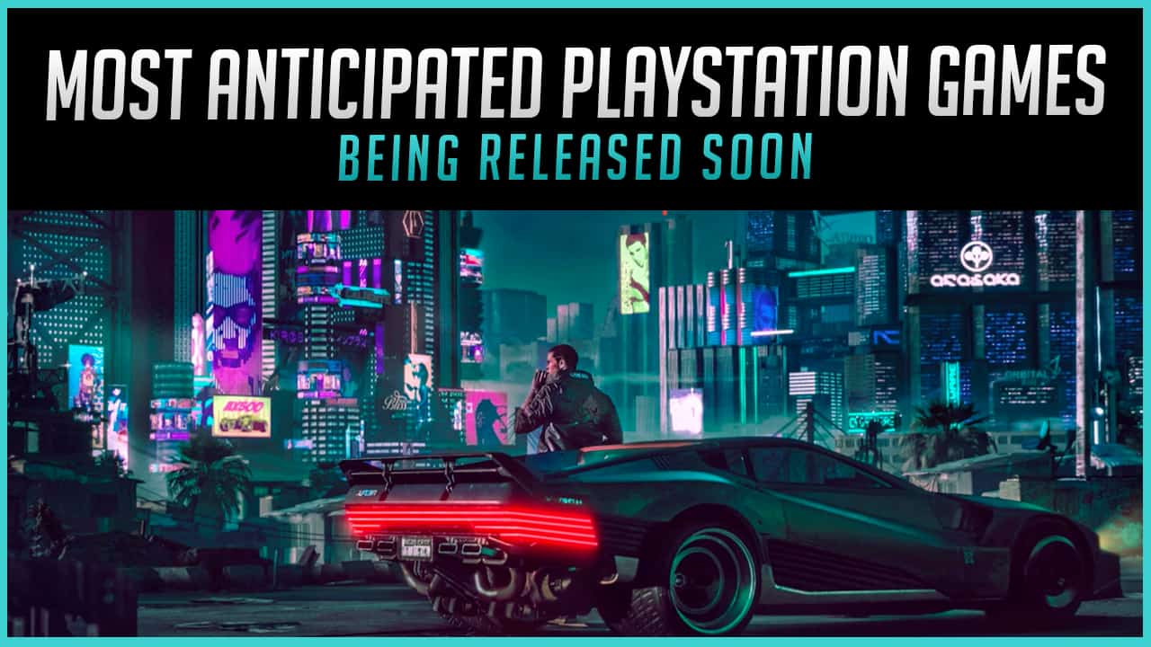 The Most Anticipated PlayStation Games